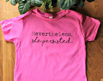 Nevertheless, she persisted. - Kids feminist motto shirt - empowerment shirt - toddler - girls - youth - screenprinted in the USA - politics