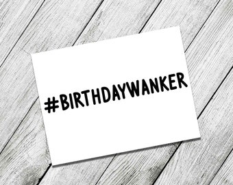 Birthday Wanker Happy Birthday Greeting Card, Insulting, Banter, Funny, alternative, Jokes, adult humour, Inbetweeners, savage, TV, comedy