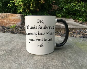 Funny Dad Fathers Day Mug, Dad mug, Happy Fathers Day mug, Mug for Dad, Thanks for always coming back when you went to get milk, funny gift