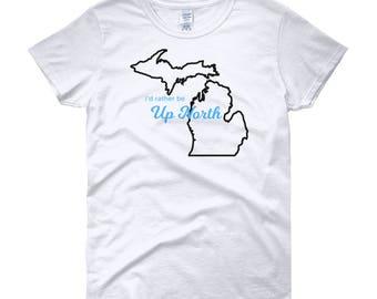 I'd Rather Be Up North Michigan Women's T-Shirt