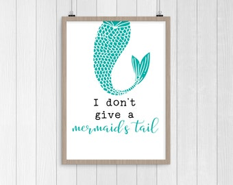 SALE - I don't give a mermaids tail print