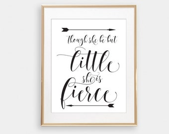Though she be but little she is fierce Wall Art Print Nursery Decor Printable Hand Lettered Quote Nursery Quotes