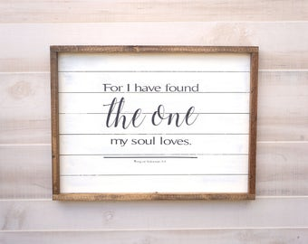 For I Have Found the One my Soul Loves - Wood Sign, Home Decor, Farmhouse Decor, Rustic Sign, Farmhouse Style, Marriage Decor, Cottage Decor