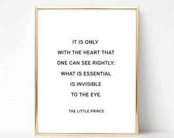 It is only with the heart that one can see rightly what is essential is invisible to the eye, The little prince quote print, minimalist art