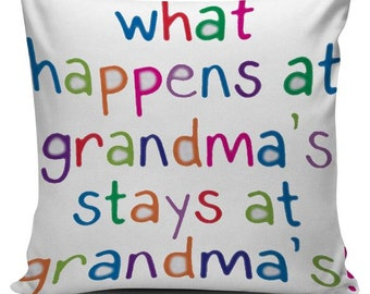 What Happens at Grandma's Humorous, Gift, Pillow Cover