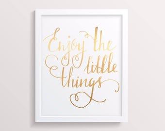 Enjoy the Little Things foil print