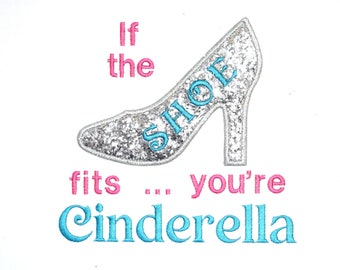 """Instant Download: """"If the Shoe fits, You're Cinderella"""" Glass Slipper, High Heel, Princess, Girl Machine Embroidery Applique Design 4 Sizes"""