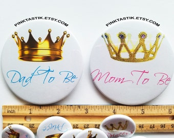 3 Inch Mom and dad to be Buttons, Royal theme shower, Prince shower, Princess Shower, Mom to Be, Dad to Be, Prince & princess gender reveal