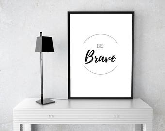 Be Brave Motivational Printable Wall Art, Digital Instant Download Print, Typography Poster, Motivational Poster, Nursery Print, Office Art