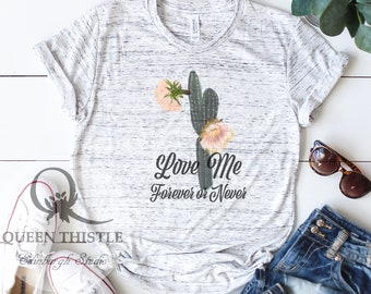 CACTUS Love me forever or never e slogan t-shirt. Bella+Canvas.