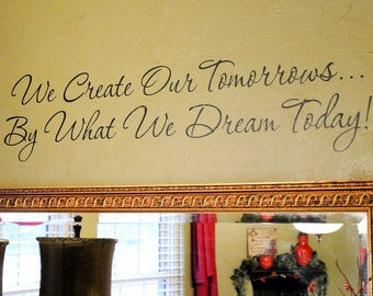 We Create Our Tomorrows By What We Dream Today - Wall Decal