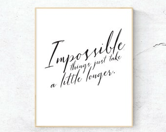 Impossible things just take a little longer, Printable Quote, Saying