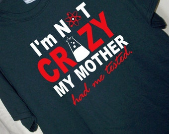 I'M NOT CRAZY My Mother Had Me Tested Big Bang Theory Geek T Shirt