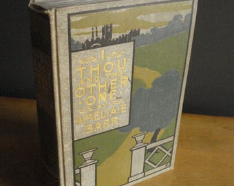 I Thou and the Other One - by Amelia E. Barr - Gorgeous Vintage Book - 1898