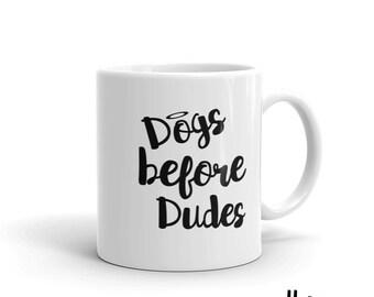 Dogs before Dudes Mug, Dog Mug, Funny Dog Mug, Inspirational Mug, Mother's Day Gift, Funny Dog Mug, Travel Coffee Mug,Funny Dog Gift