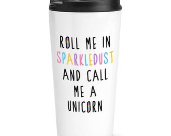 Roll Me In Sparkledust And Call Me A Unicorn Travel Mug Cup