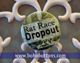 Rat Race Dropout Pinback Button, Freedom Magnet, Success Pin, Backpack Pins, Custom Buttons, Life On Your Terms, Funny Buttons, Patches Pins