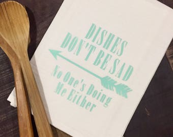 Dishes Don't Be Sad, No One's Doing Me Either... SO FUNNY Flour Sack Towel, mint blue