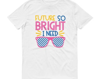 Future So Bright I need Shades T-Shirt