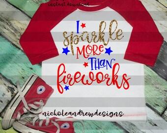 4th of July svg design, I sparkle more than fireworks, svg for 4th of July, Independence day svg, July 4th svg