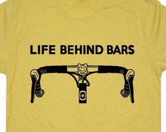 Life Behind Bars Bicycle T SHIRT Funny Bicycle Shirt Saying Cool Bicycle Shirt Triathlon Cycling T Shirt Bike Biking Mens Womens Kids Tees