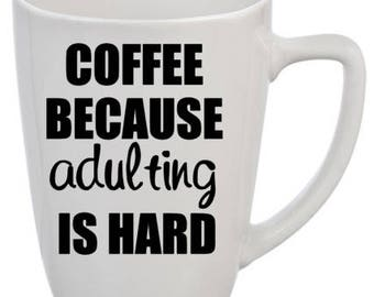 Coffee because adulting is hard. Ceramic Mug, Adult Mug. Great gift for a friend or even yourself! Can Customize any way!