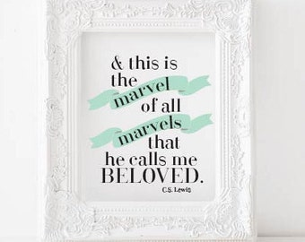 C.S. Lewis Print And this is the marvel of all marvels, that he calls me beloved Printable, catholic quotes, CS Lewis Printable