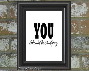 PRINTABLE Art, Instant Digital Download, Black and White Typography Print, You Should Be Studying, Motivational Wall Art