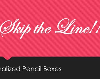Skip the Line- Personalized Pencil boxes