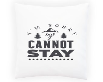 Im sorry but I cannot stay Pillow Cushion Cover w181p
