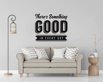 There's Something Good In Every Day Wall Decal