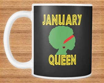 Queens Are Born In January ~ January Queen Mug Gift ~ African-American Woman ~ Black Woman ~ Black History Month ~ Kwanzaa ~ Natural Hair