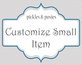 Customize Small Item UpCharge - Pickles and Posies