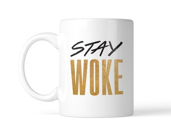 Stay Woke Gold Mug, Coffee Mug in 11oz or 15oz, Black Lives Matter Inspired Coffee Cup, Tea mug, Twitter Pop Culture Unique Gift, Tea Cup