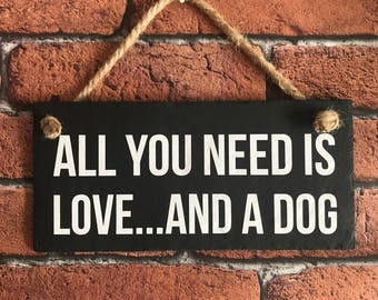 All you need is love and a dog sign. Dog quote. Slate sign. Dog sign, Dog lover gift sign. Dog hanging sign. Dog plaque. Dog and Love