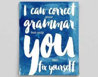 Grammar Poster Motivational Poster I Can Correct Your Grammar But Only You Can Fix Yourself Inspirational Poster Watercolor Print Typography