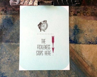The Fickleness Stops Here. - Limited Edition Hand Letterpress Printed Mini Art Print