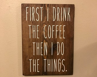 First I Drink The Coffee, Then I Do The Things / Hand Painted Wood Sign / Coffee Bar