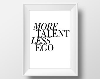 More Talent Less Ego, Printable Art, Wall Art, Office Decor, Fashion Art Print, Office Gifts #0019