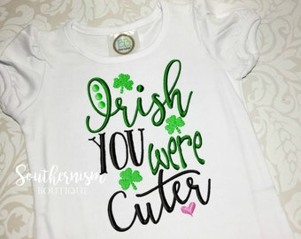 St. Patricks Day Shirt, Girls St. Patricks, St. Patty's, Funny St. Patricks Day, Girls funny, Irish you were, cuter, trendy st patricks day