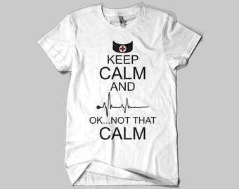 Keep Calm...Ok Not That Calm Nurse Shirt