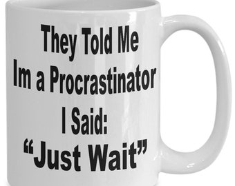 Procrastination Mug - Procrastinate Mug - This Procrastininator Mug is not really a Stop Procrastinating Mug but Best for a Procrastinati...