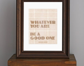 Inspirational Typography Art Print - Be A Good One, Abraham Lincoln quote - flannel, rustic, shades of brown - gift for him - 8 x 10