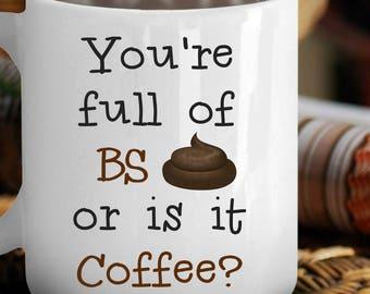 "Funny Custom Coffee Mug - ""Full of BS..."" - Custom Coffee Cup"