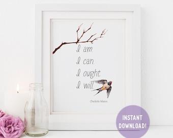"Charlotte Mason ""I am...."" Quote with Watercolor Bird Print (PDF VERSION)"