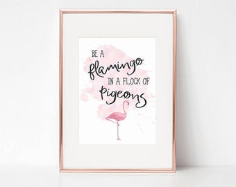 Flamingo print - Be a flamingo in a flock of pigeons print - flamingo art - inspirational quote print - flamingo quote poster