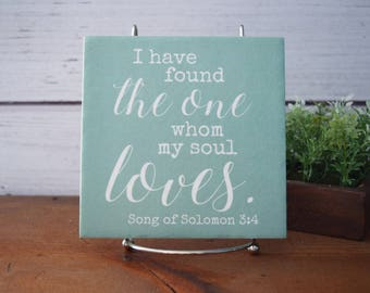 I Have Found the one whom my soul loves. Song of Solomon 3:4. Quote tile. Bible verse, scripture. Wedding sign. Engagement gift.