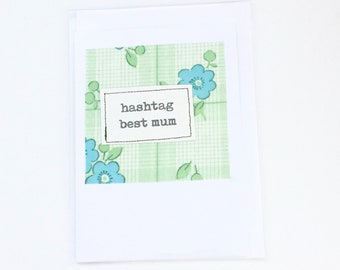 Greeting card. Hand stitched. Recycled fabric. Handmade gift card. Original quote poem. Blank inside. Best Mum. Hashtag. Funny quote.