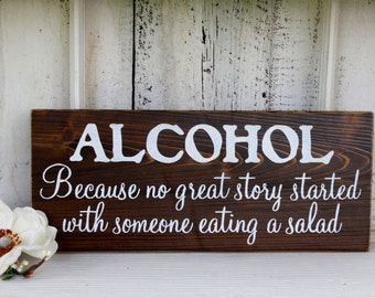 ALCOHOL Because no great story started with someone eating a salad Self-Standing Rustic Wedding Sign 5 1/2 x 14