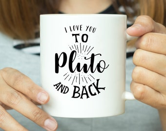 I Love You To Pluto And Back - Romantic Mug, Valentines Mug, Gift For Her, Gift For Him, Valentines Gift, Quote Mug, Love Mug, Birthday Mug